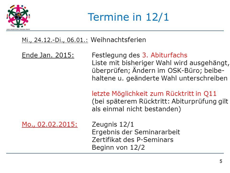 5 Termine in 12/1 Mi., 24.12.-Di., 06.01.: Weihnachtsferien Ende Jan. 2015: Festlegung des 3. Abiturfachs Liste mit bisheriger Wahl wird ausgehängt, ü