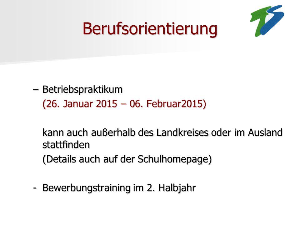 Berufsorientierung –Betriebspraktikum (26. Januar 2015 – 06. Februar2015) (26. Januar 2015 – 06. Februar2015) kann auch außerhalb des Landkreises oder