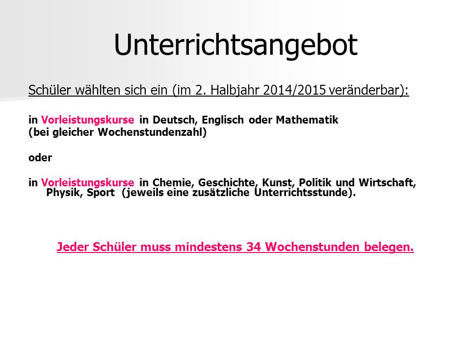 Unterrichtsangebot Schüler wählten sich ein (im 2. Halbjahr 2014/2015 veränderbar): in Vorleistungskurse in Deutsch, Englisch oder Mathematik (bei gle
