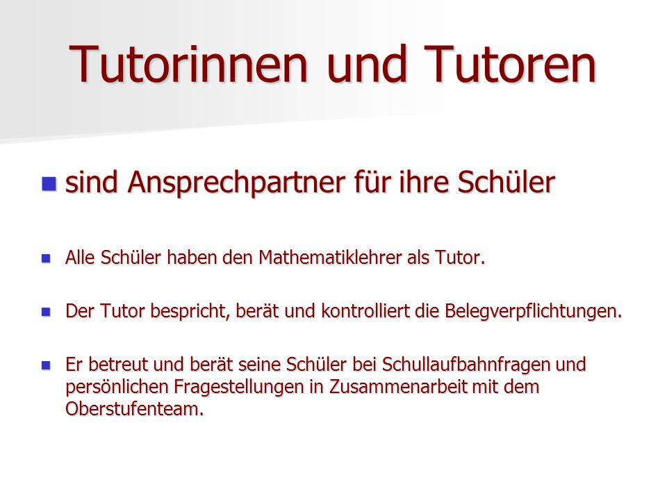 Tutorinnen und Tutoren sind Ansprechpartner für ihre Schüler sind Ansprechpartner für ihre Schüler Alle Schüler haben den Mathematiklehrer als Tutor.
