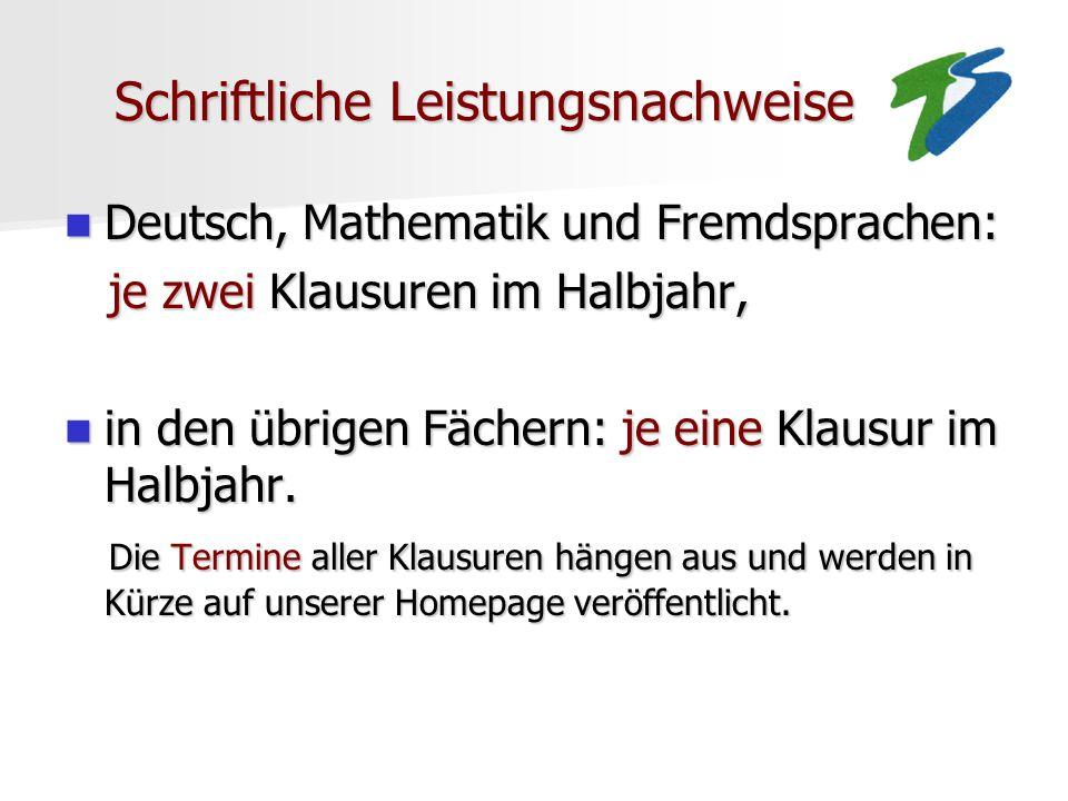 Schriftliche Leistungsnachweise Schriftliche Leistungsnachweise Deutsch, Mathematik und Fremdsprachen: Deutsch, Mathematik und Fremdsprachen: je zwei