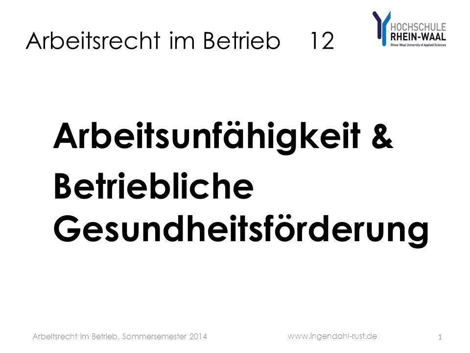 Arbeitsrecht im Betrieb 12 Arbeitsunfähigkeit & Betriebliche Gesundheitsförderung www.ingendahl-rust.de Arbeitsrecht im Betrieb, Sommersemester 2014 1