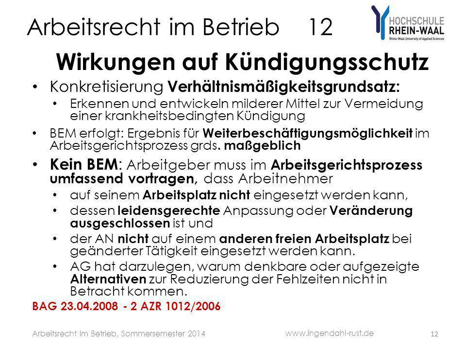 Arbeitsrecht im Betrieb 12 Wirkungen auf Kündigungsschutz Konkretisierung Verhältnismäßigkeitsgrundsatz: Erkennen und entwickeln milderer Mittel zur V