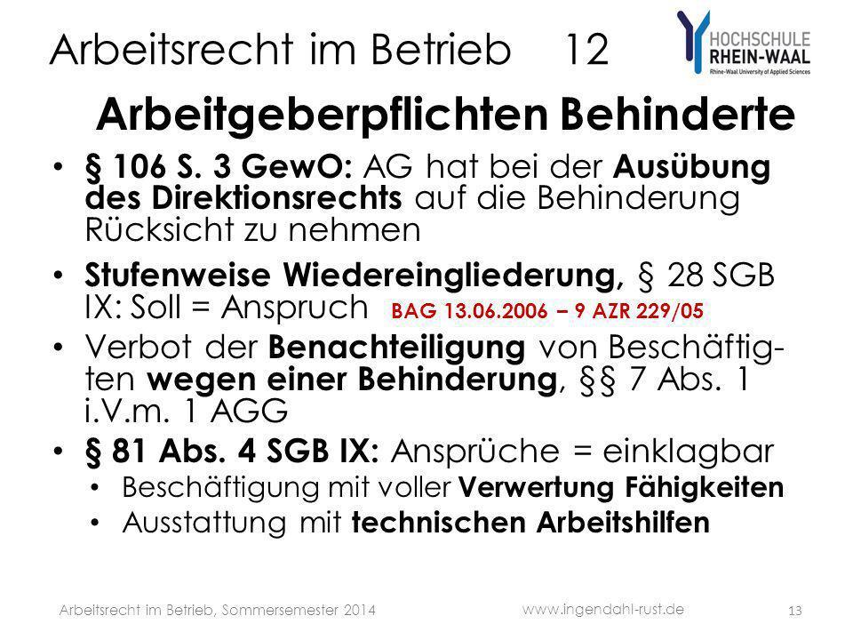Arbeitsrecht im Betrieb 12 Arbeitgeberpflichten Behinderte § 106 S. 3 GewO: AG hat bei der Ausübung des Direktionsrechts auf die Behinderung Rücksicht