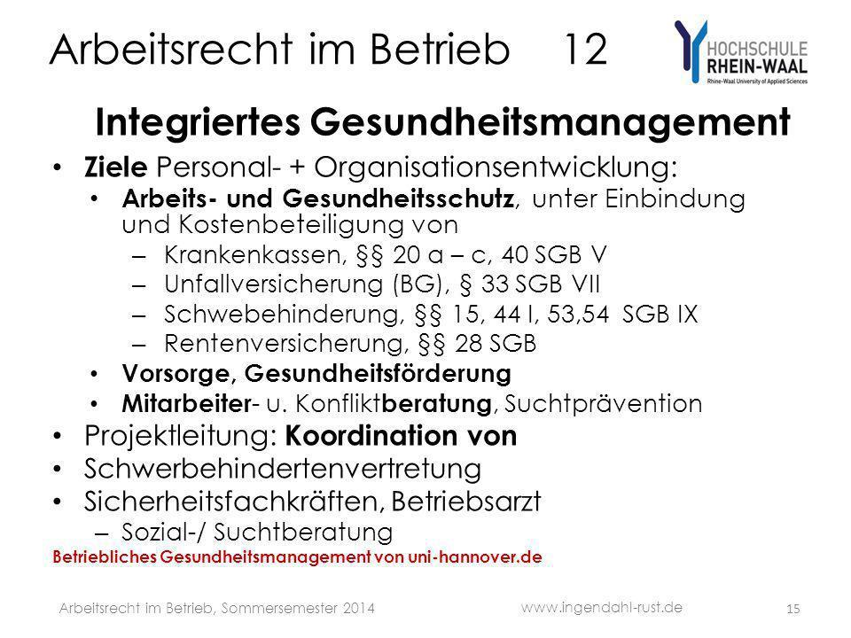 Arbeitsrecht im Betrieb 12 Integriertes Gesundheitsmanagement Ziele Personal- + Organisationsentwicklung: Arbeits- und Gesundheitsschutz, unter Einbin