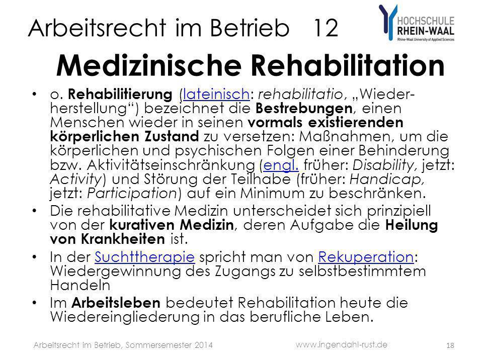 """Arbeitsrecht im Betrieb 12 Medizinische Rehabilitation o. Rehabilitierung (lateinisch: rehabilitatio, """"Wieder- herstellung"""") bezeichnet die Bestrebung"""