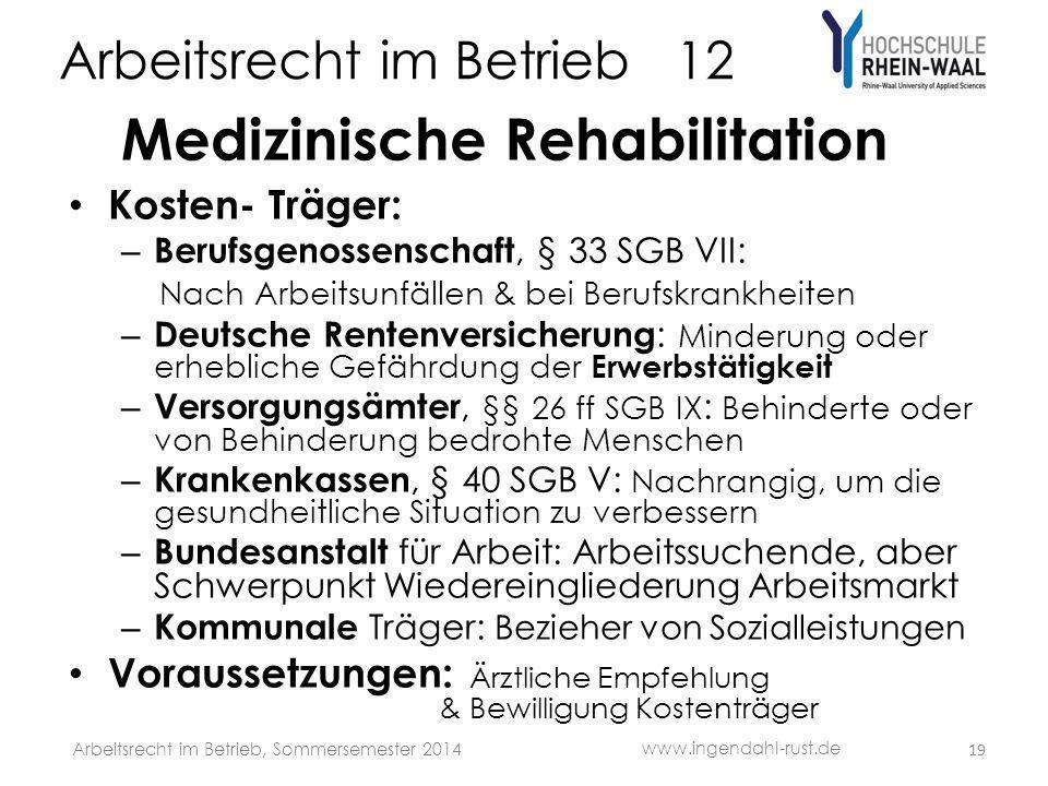 Arbeitsrecht im Betrieb 12 Medizinische Rehabilitation Kosten- Träger: – Berufsgenossenschaft, § 33 SGB VII: Nach Arbeitsunfällen & bei Berufskrankhei