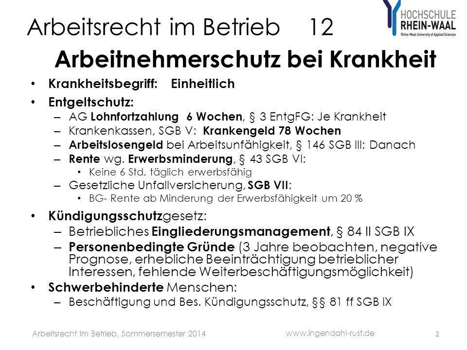Arbeitsrecht im Betrieb 12 Arbeitnehmerschutz bei Krankheit Krankheitsbegriff: Einheitlich Entgeltschutz: – AG Lohnfortzahlung 6 Wochen, § 3 EntgFG: J
