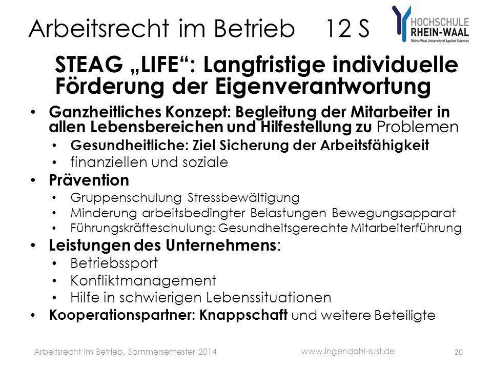 """Arbeitsrecht im Betrieb 12 S STEAG """"LIFE"""": Langfristige individuelle Förderung der Eigenverantwortung Ganzheitliches Konzept: Begleitung der Mitarbeit"""