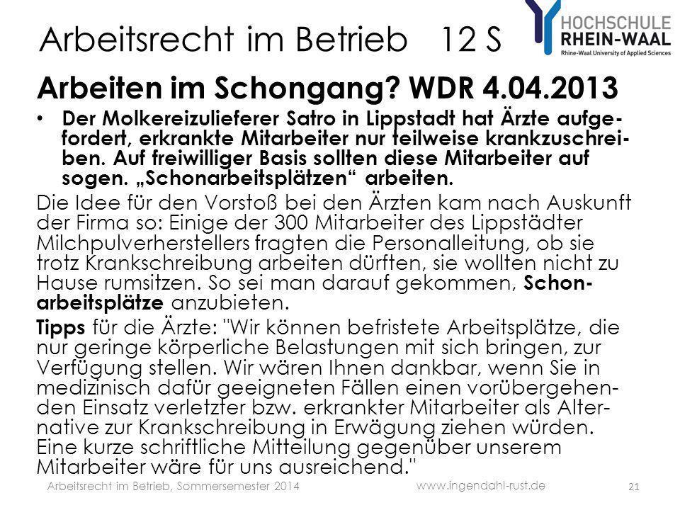 Arbeitsrecht im Betrieb 12 S Arbeiten im Schongang? WDR 4.04.2013 Der Molkereizulieferer Satro in Lippstadt hat Ärzte aufge- fordert, erkrankte Mitarb