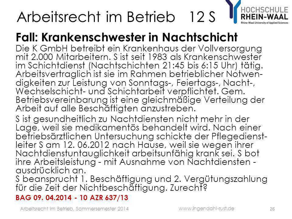 Arbeitsrecht im Betrieb 12 S Fall: Krankenschwester in Nachtschicht Die K GmbH betreibt ein Krankenhaus der Vollversorgung mit 2.000 Mitarbeitern. S i