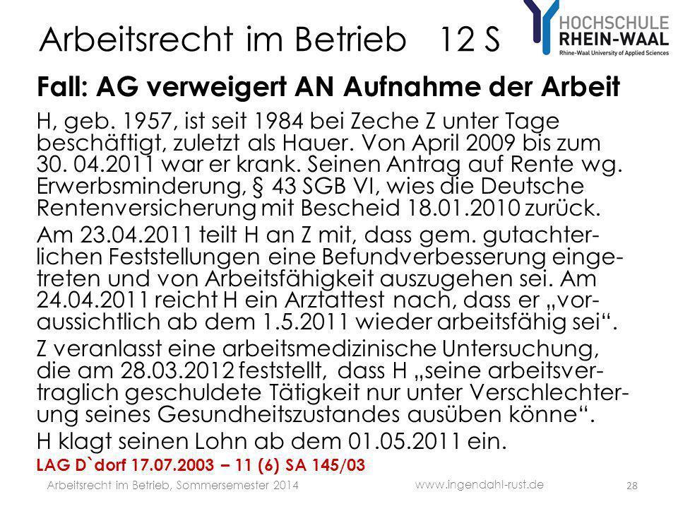 Arbeitsrecht im Betrieb 12 S Fall: AG verweigert AN Aufnahme der Arbeit H, geb. 1957, ist seit 1984 bei Zeche Z unter Tage beschäftigt, zuletzt als Ha