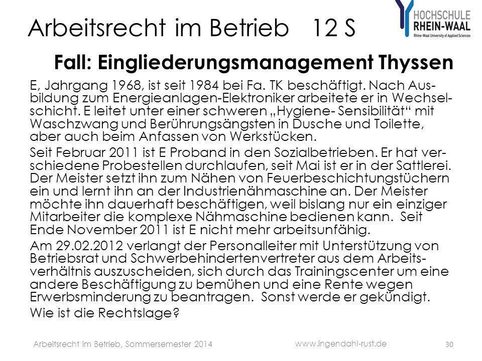 Arbeitsrecht im Betrieb 12 S Fall: Eingliederungsmanagement Thyssen E, Jahrgang 1968, ist seit 1984 bei Fa. TK beschäftigt. Nach Aus- bildung zum Ener