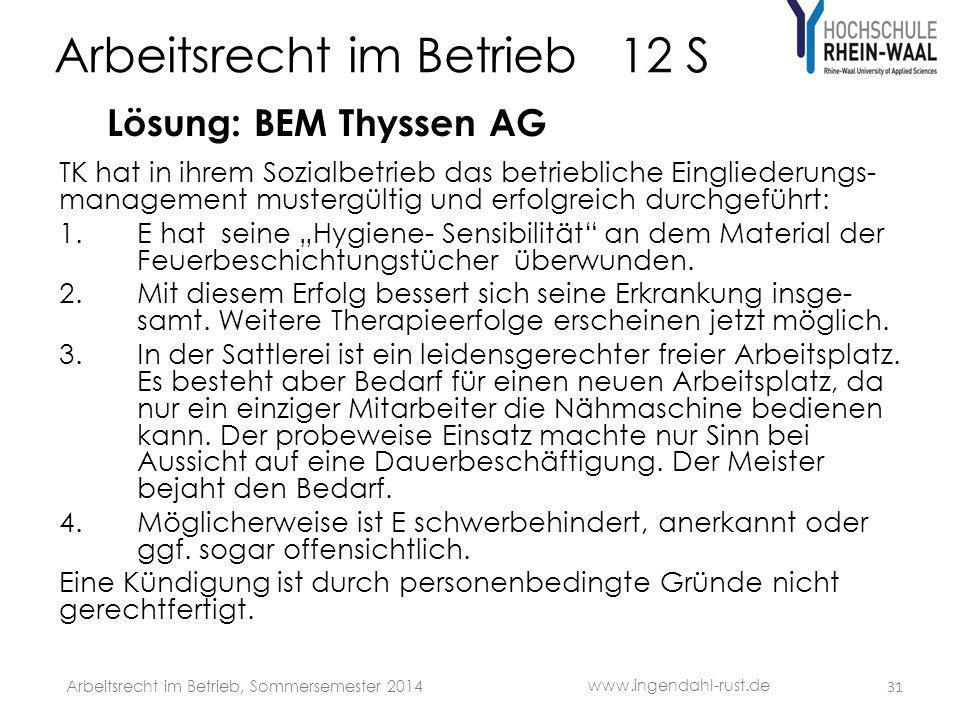 Arbeitsrecht im Betrieb 12 S Lösung: BEM Thyssen AG TK hat in ihrem Sozialbetrieb das betriebliche Eingliederungs- management mustergültig und erfolgr