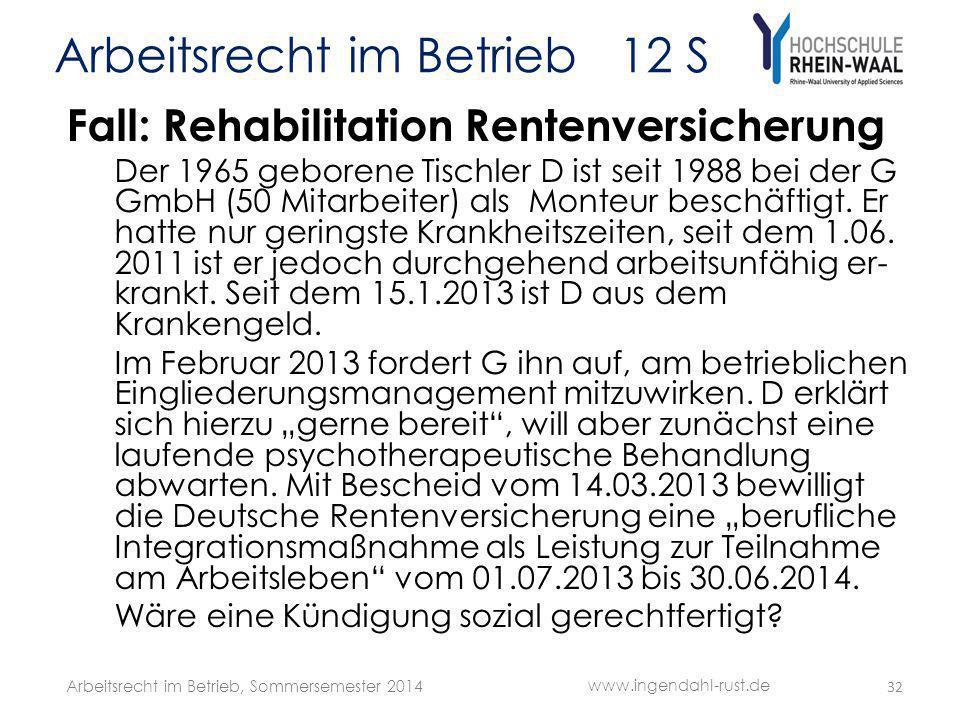 Arbeitsrecht im Betrieb 12 S Fall: Rehabilitation Rentenversicherung Der 1965 geborene Tischler D ist seit 1988 bei der G GmbH (50 Mitarbeiter) als Mo