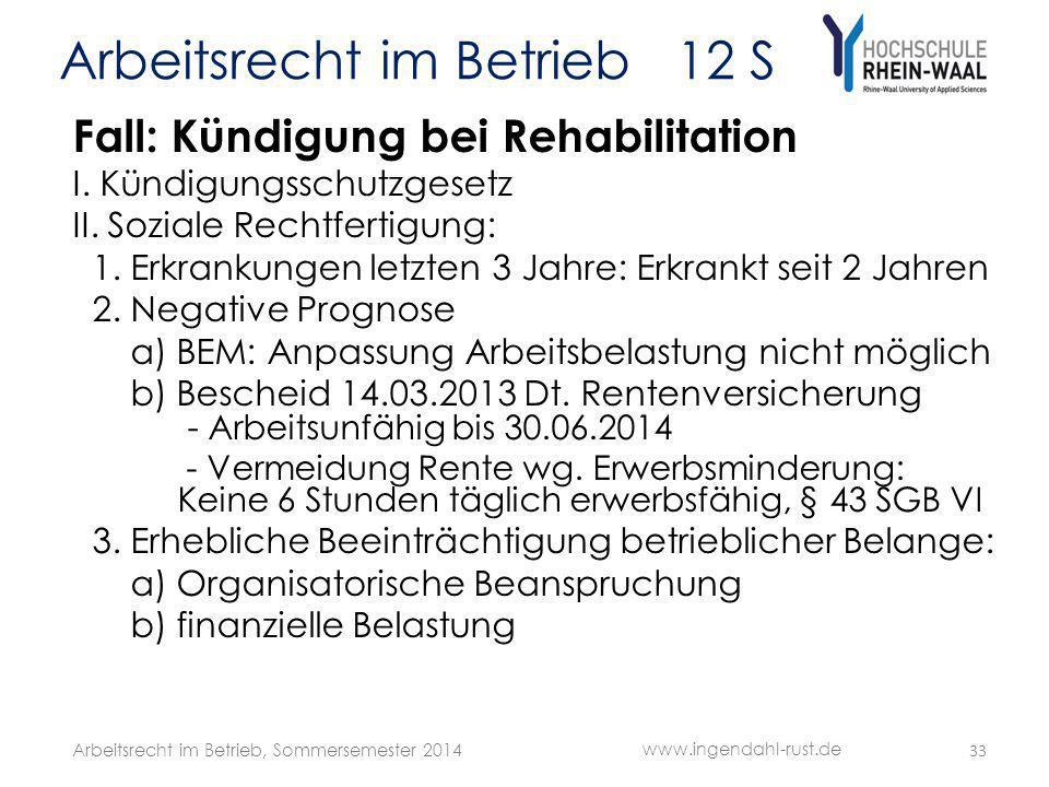 Arbeitsrecht im Betrieb 12 S Fall: Kündigung bei Rehabilitation I. Kündigungsschutzgesetz II. Soziale Rechtfertigung: 1. Erkrankungen letzten 3 Jahre: