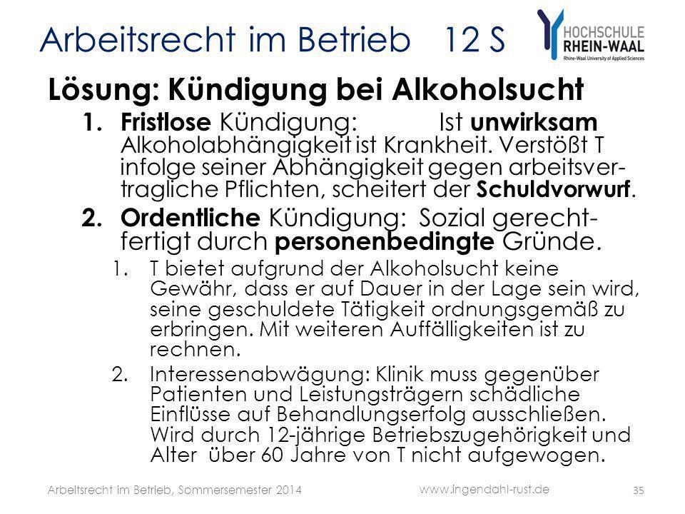 Arbeitsrecht im Betrieb 12 S Lösung: Kündigung bei Alkoholsucht 1. Fristlose Kündigung: Ist unwirksam Alkoholabhängigkeit ist Krankheit. Verstößt T in