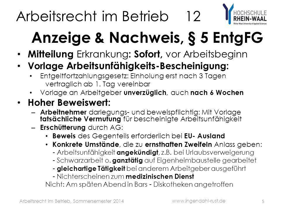 Arbeitsrecht im Betrieb 12 Anzeige & Nachweis, § 5 EntgFG Mitteilung Erkrankung : Sofort, vor Arbeitsbeginn Vorlage Arbeitsunfähigkeits- Bescheinigung
