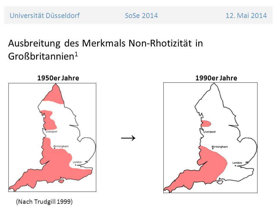 Universität Düsseldorf SoSe 2014 12. Mai 2014 Ausbreitung des Merkmals Non-Rhotizität in Großbritannien 1 → (Nach Trudgill 1999) 1950er Jahre 1990er J