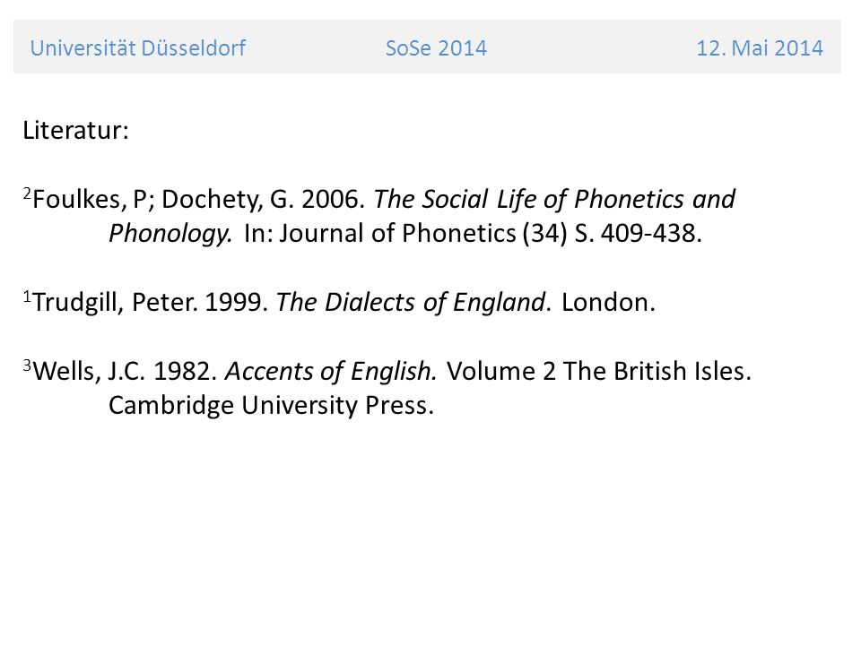 Universität Düsseldorf SoSe 2014 12. Mai 2014 Literatur: 2 Foulkes, P; Dochety, G. 2006. The Social Life of Phonetics and Phonology. In: Journal of Ph