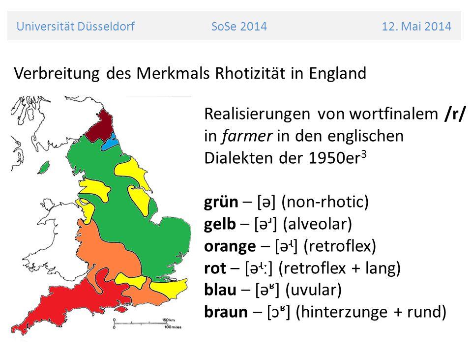 Universität Düsseldorf SoSe 2014 12. Mai 2014 Verbreitung des Merkmals Rhotizität in England Realisierungen von wortfinalem /r/ in farmer in den engli