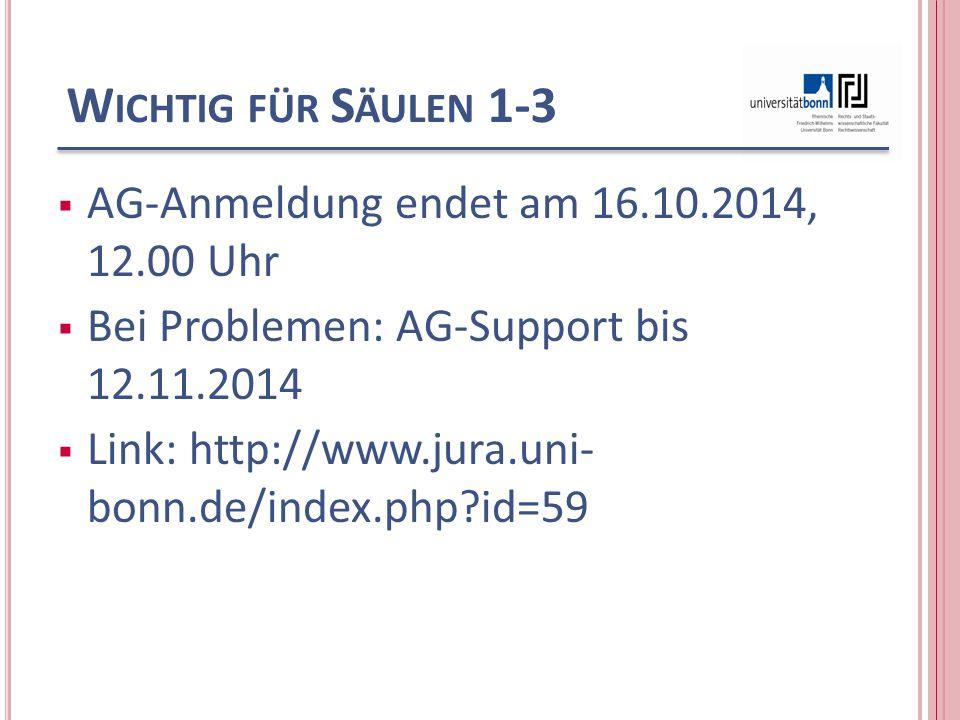 W ICHTIG FÜR S ÄULEN 1-3  AG-Anmeldung endet am 16.10.2014, 12.00 Uhr  Bei Problemen: AG-Support bis 12.11.2014  Link: http://www.jura.uni- bonn.de