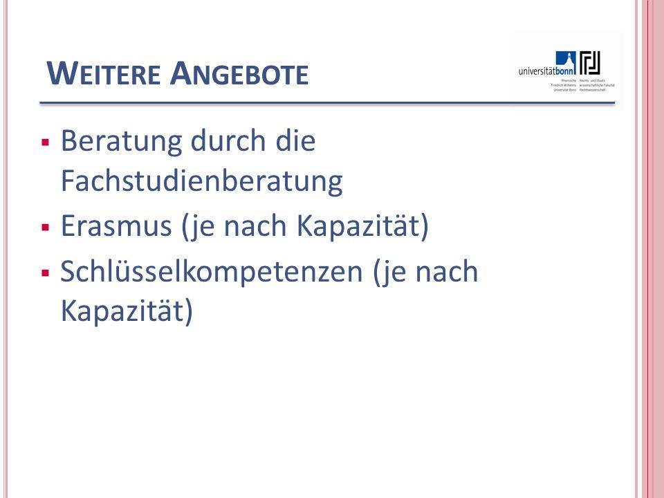 W EITERE A NGEBOTE  Beratung durch die Fachstudienberatung  Erasmus (je nach Kapazität)  Schlüsselkompetenzen (je nach Kapazität)