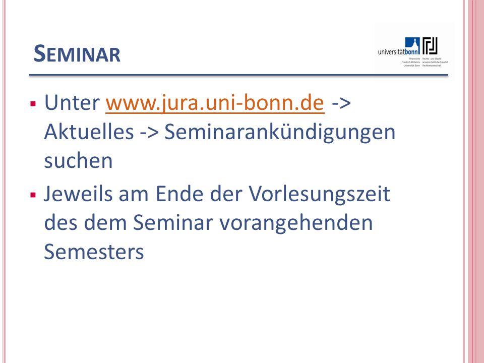 S EMINAR  Unter www.jura.uni-bonn.de -> Aktuelles -> Seminarankündigungen suchenwww.jura.uni-bonn.de  Jeweils am Ende der Vorlesungszeit des dem Sem