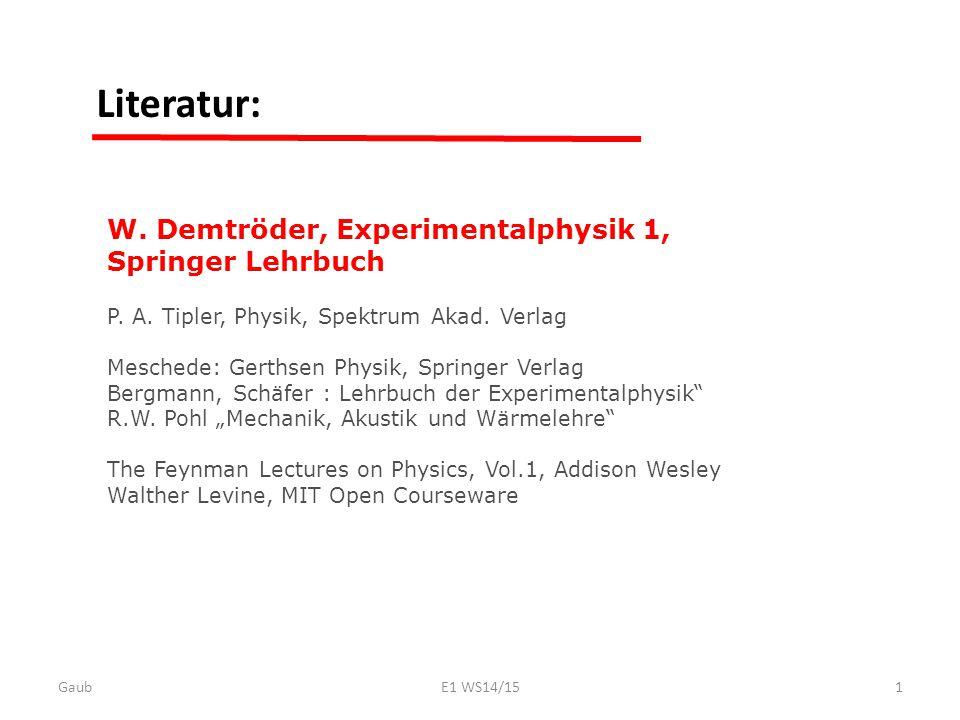 Literatur: W. Demtröder, Experimentalphysik 1, Springer Lehrbuch P. A. Tipler, Physik, Spektrum Akad. Verlag Meschede: Gerthsen Physik, Springer Verla