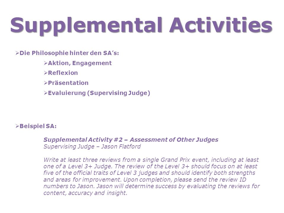 Supplemental Activities  Die Philosophie hinter den SA's:  Aktion, Engagement  Reflexion  Präsentation  Evaluierung (Supervising Judge)  Beispie