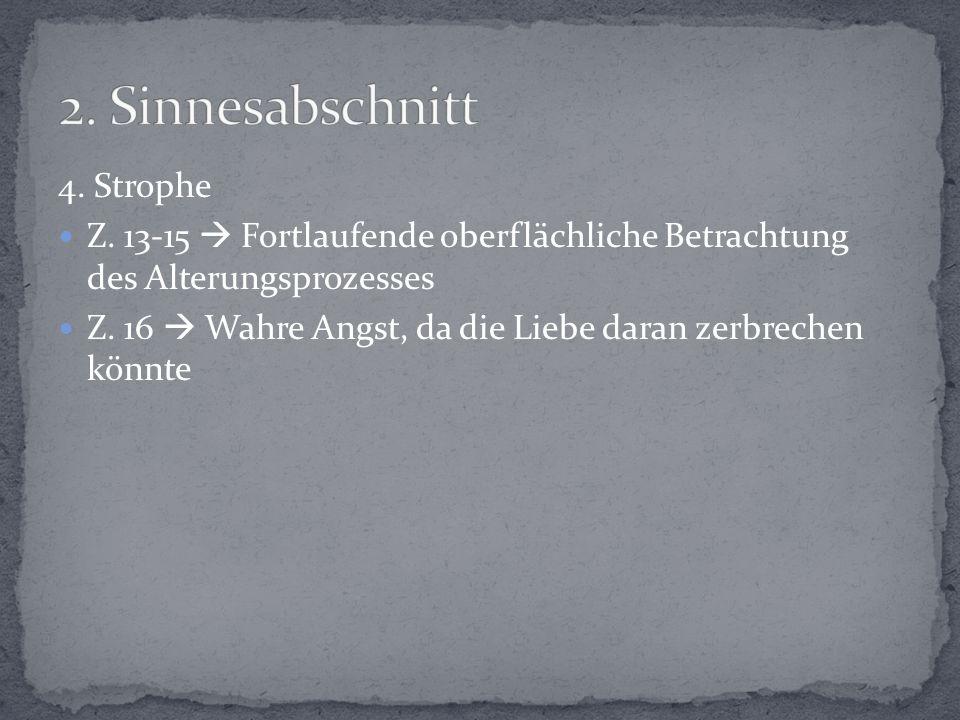 4.Strophe Z. 13-15  Fortlaufende oberflächliche Betrachtung des Alterungsprozesses Z.