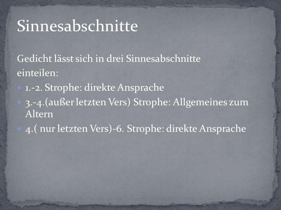 Sinnesabschnitte Gedicht lässt sich in drei Sinnesabschnitte einteilen: 1.-2.