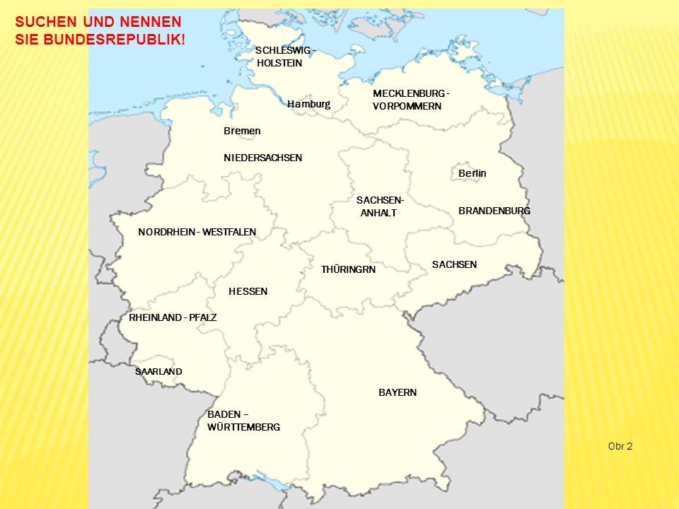 BADEN – WÜRTTEMBERG BAYERN Berlin BRANDENBURG Bremen Hamburg HESSEN MECKLENBURG - VORPOMMERN NIEDERSACHSEN NORDRHEIN - WESTFALEN RHEINLAND - PFALZ SAARLAND SACHSEN SACHSEN- ANHALT SCHLESWIG - HOLSTEIN THÜRINGRN SUCHEN UND NENNEN SIE BUNDESREPUBLIK.