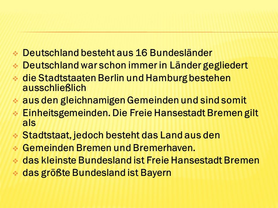  Deutschland besteht aus 16 Bundesländer  Deutschland war schon immer in Länder gegliedert  die Stadtstaaten Berlin und Hamburg bestehen ausschließ
