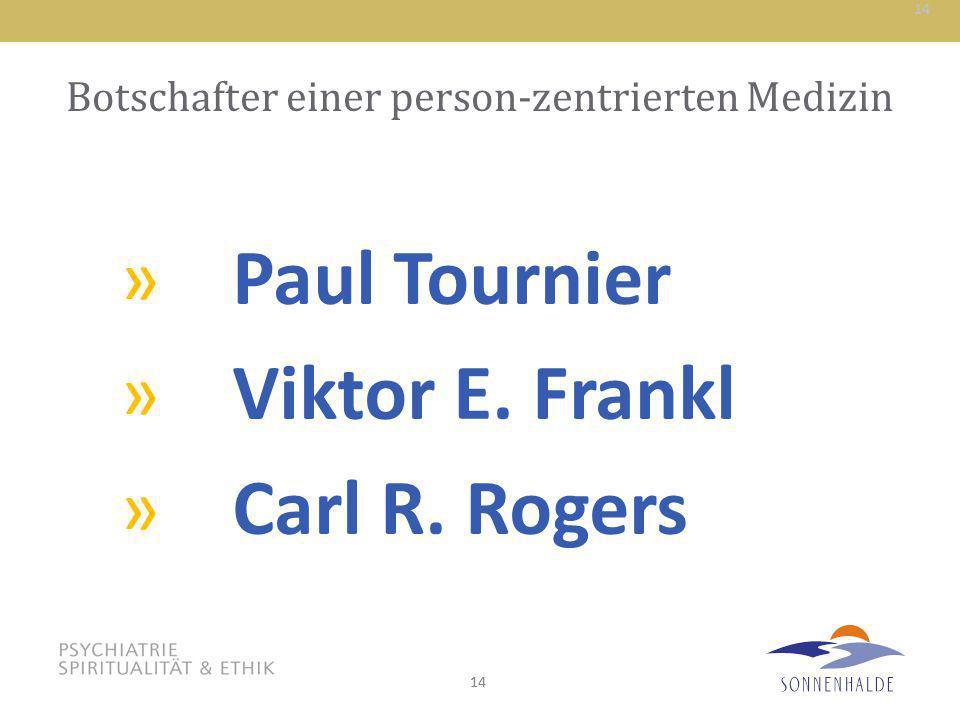 14 Botschafter einer person-zentrierten Medizin »Paul Tournier »Viktor E. Frankl »Carl R. Rogers 14