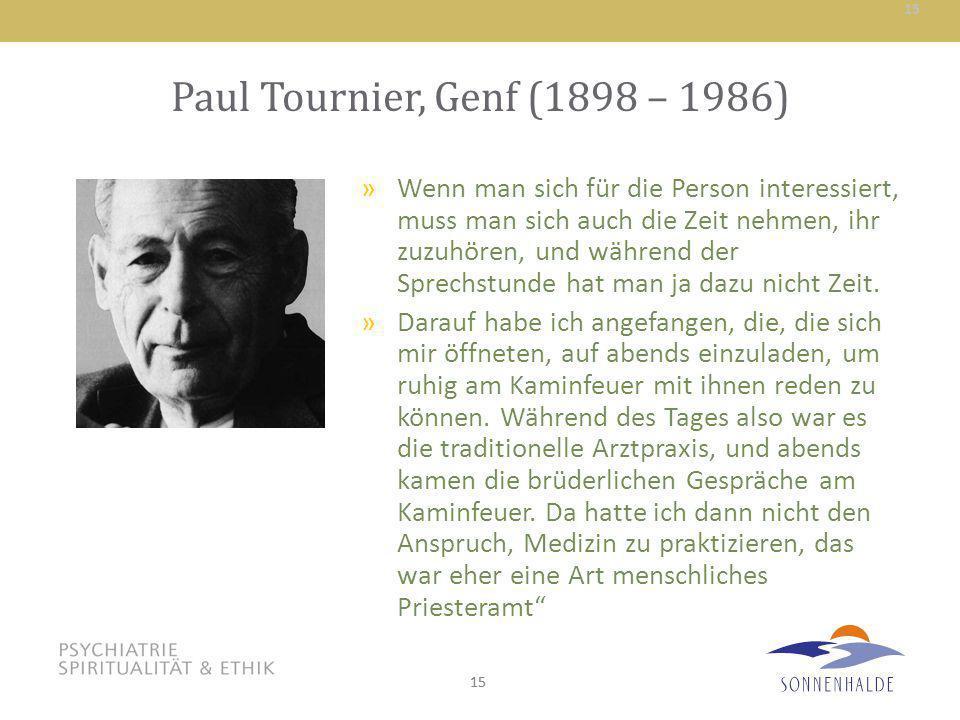 15 Paul Tournier, Genf (1898 – 1986) »Wenn man sich für die Person interessiert, muss man sich auch die Zeit nehmen, ihr zuzuhören, und während der Sp