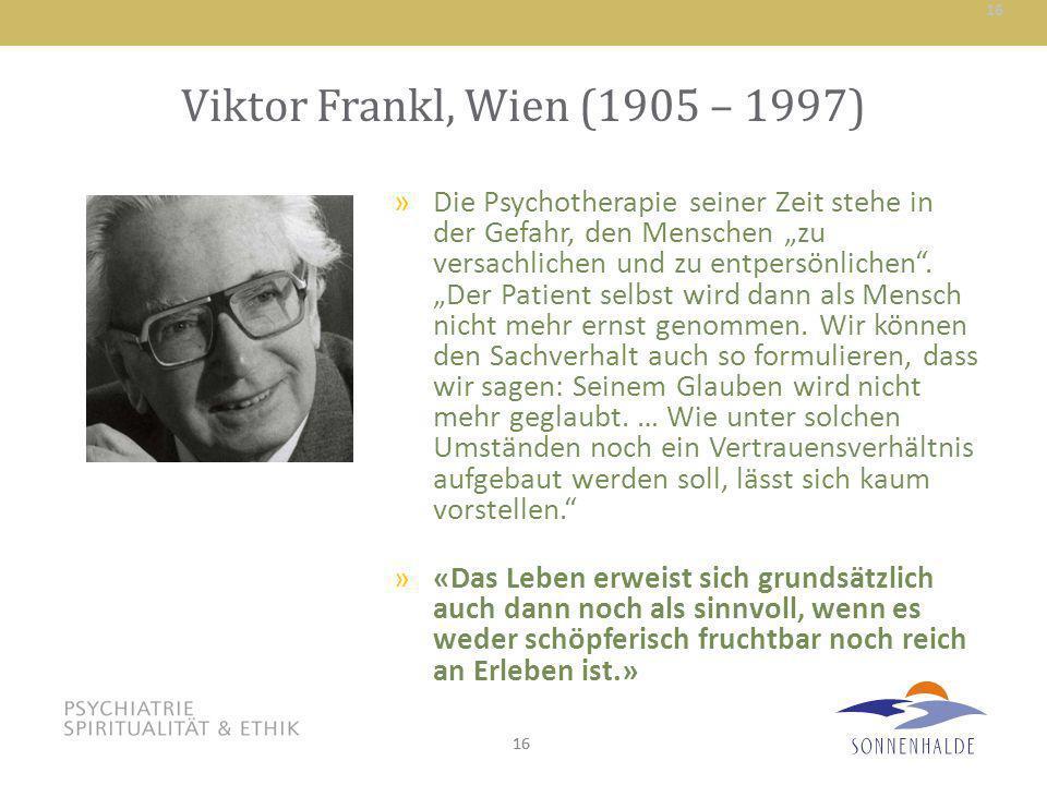 """16 Viktor Frankl, Wien (1905 – 1997) »Die Psychotherapie seiner Zeit stehe in der Gefahr, den Menschen """"zu versachlichen und zu entpersönlichen"""". """"Der"""