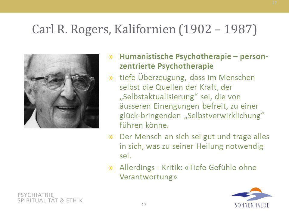 17 Carl R. Rogers, Kalifornien (1902 – 1987) »Humanistische Psychotherapie – person- zentrierte Psychotherapie »tiefe Überzeugung, dass im Menschen se