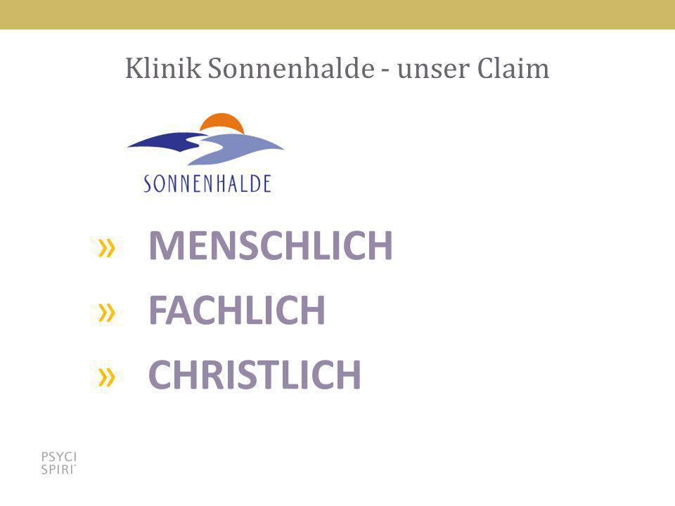 22 Klinik Sonnenhalde - unser Claim »MENSCHLICH »FACHLICH »CHRISTLICH