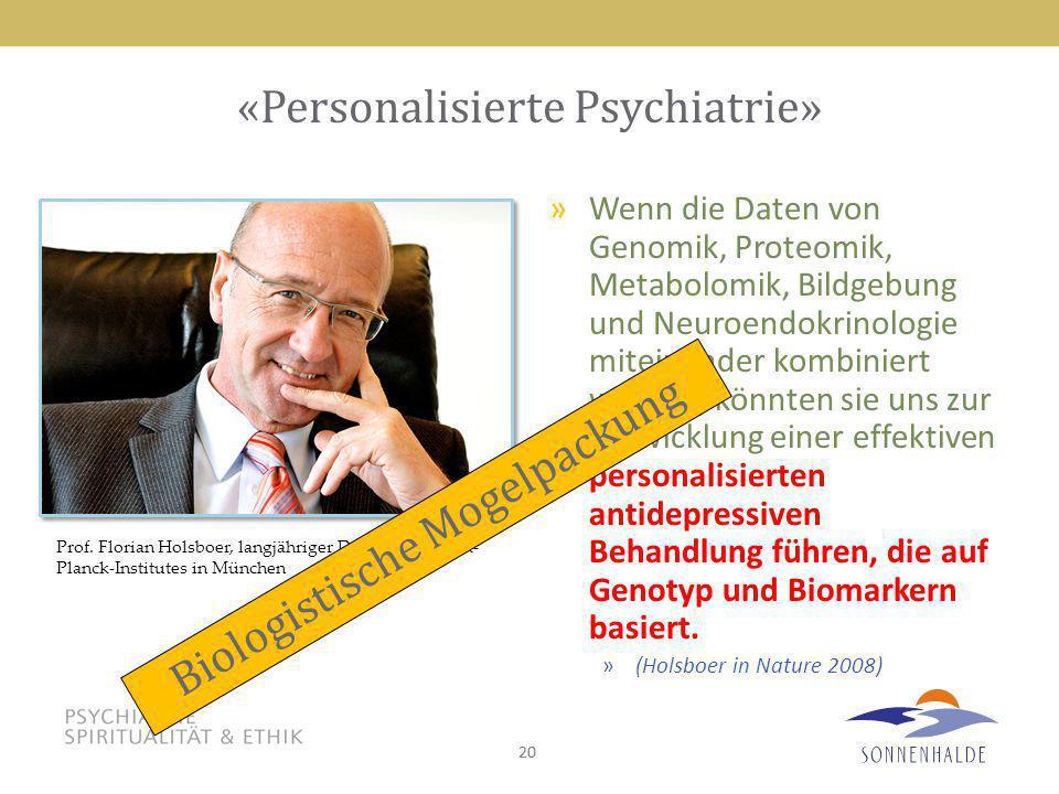 20 «Personalisierte Psychiatrie» »Wenn die Daten von Genomik, Proteomik, Metabolomik, Bildgebung und Neuroendokrinologie miteinander kombiniert werden