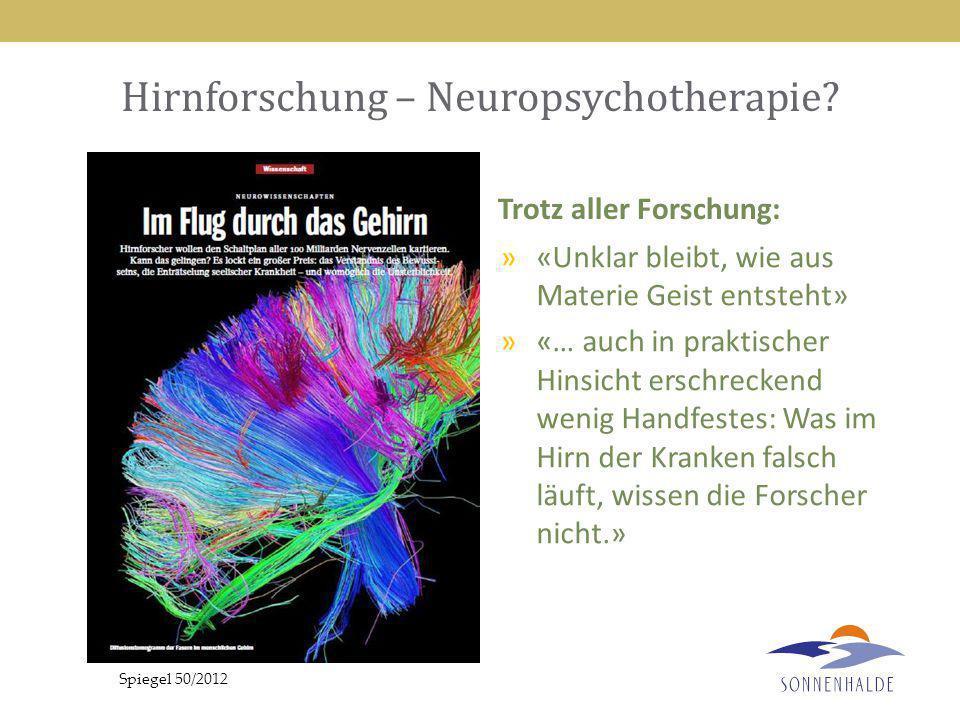 21 Hirnforschung – Neuropsychotherapie? Trotz aller Forschung: »«Unklar bleibt, wie aus Materie Geist entsteht» »«… auch in praktischer Hinsicht ersch