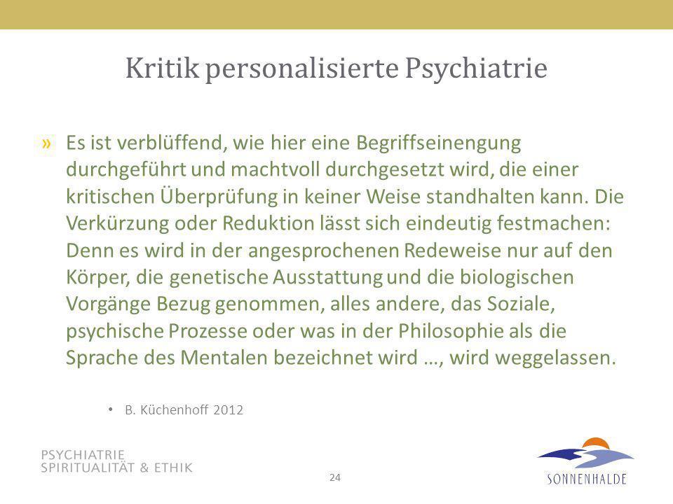 24 Kritik personalisierte Psychiatrie »Es ist verblüffend, wie hier eine Begriffseinengung durchgeführt und machtvoll durchgesetzt wird, die einer kri