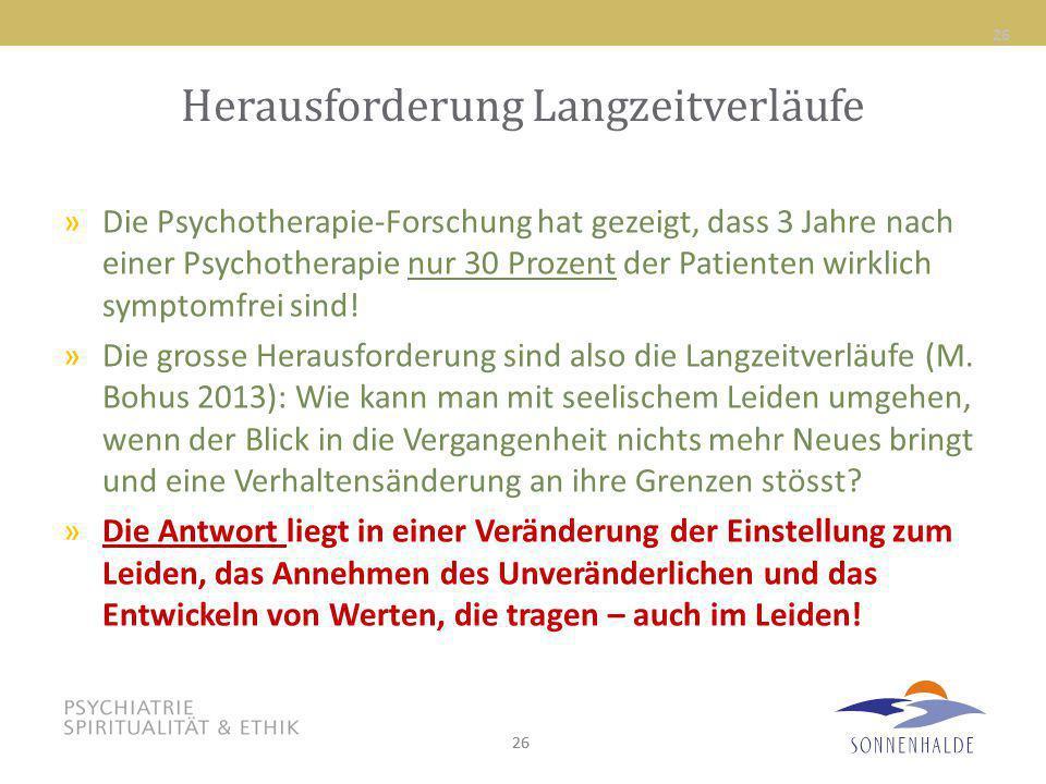26 Herausforderung Langzeitverläufe »Die Psychotherapie-Forschung hat gezeigt, dass 3 Jahre nach einer Psychotherapie nur 30 Prozent der Patienten wir