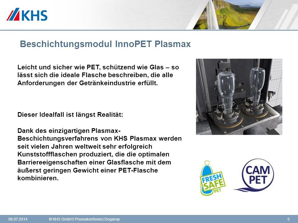 11,000,0011,00 6,80 4,80 4,00 2,00 8,20 08.07.2014© KHS GmbH l Pressekonferenz Doganay5 Beschichtungsmodul InnoPET Plasmax Leicht und sicher wie PET,