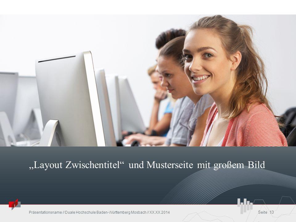"""""""Layout Zwischentitel"""" und Musterseite mit großem Bild Präsentationsname // Duale Hochschule Baden-Württemberg Mosbach // XX.XX.2014 Seite 13"""