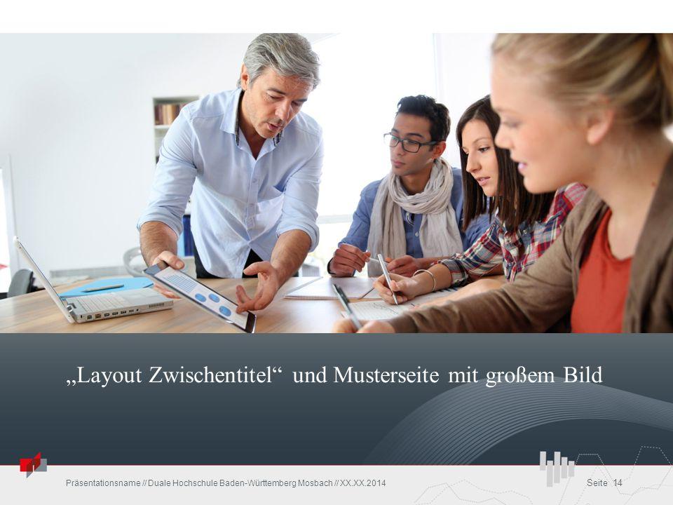 """""""Layout Zwischentitel"""" und Musterseite mit großem Bild Präsentationsname // Duale Hochschule Baden-Württemberg Mosbach // XX.XX.2014 Seite 14"""
