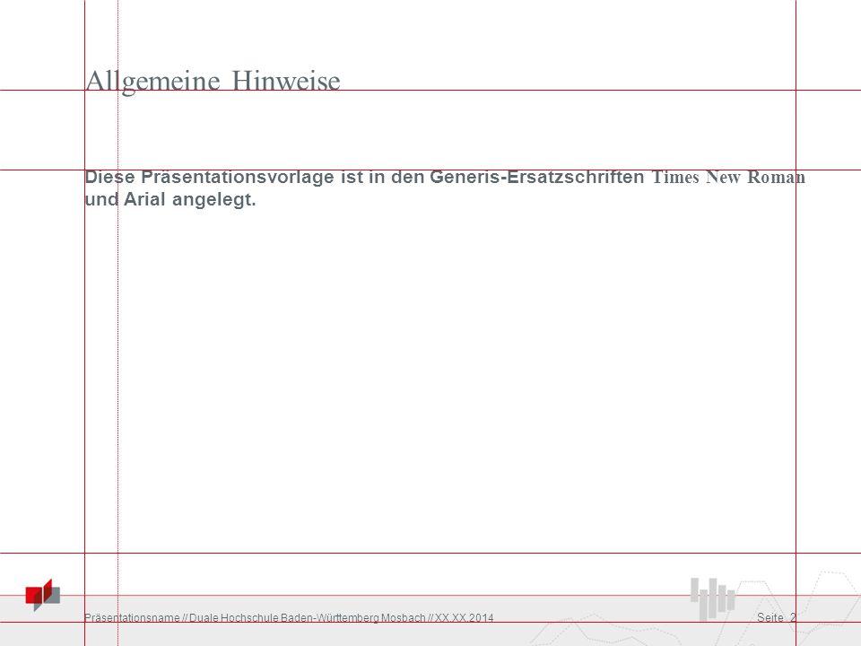 Allgemeine Hinweise Diese Präsentationsvorlage ist in den Generis-Ersatzschriften Times New Roman und Arial angelegt. Präsentationsname // Duale Hochs