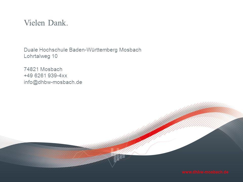 www.dhbw-mosbach.de Vielen Dank. Duale Hochschule Baden-Württemberg Mosbach Lohrtalweg 10 74821 Mosbach +49 6261 939-4xx info@dhbw-mosbach.de