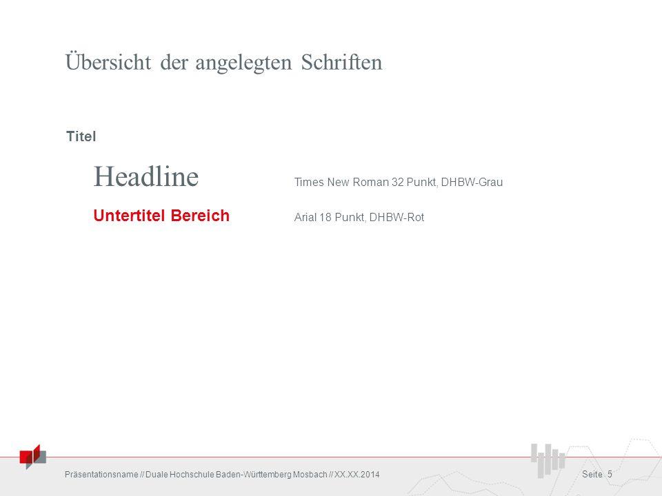 Übersicht der angelegten Schriften Headline Times New Roman 32 Punkt, DHBW-Grau Untertitel Bereich Arial 18 Punkt, DHBW-Rot Präsentationsname // Duale
