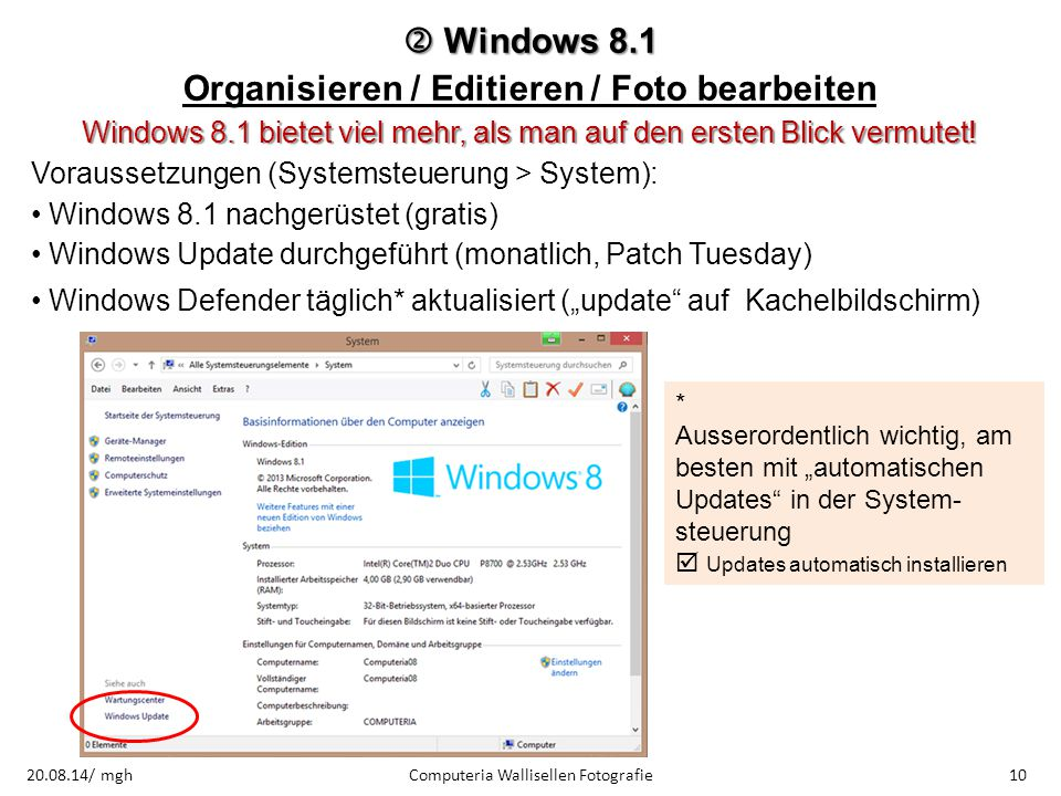  Windows 8.1 Organisieren / Editieren / Foto bearbeiten Windows 8.1 bietet viel mehr, als man auf den ersten Blick vermutet! Voraussetzungen (Systems